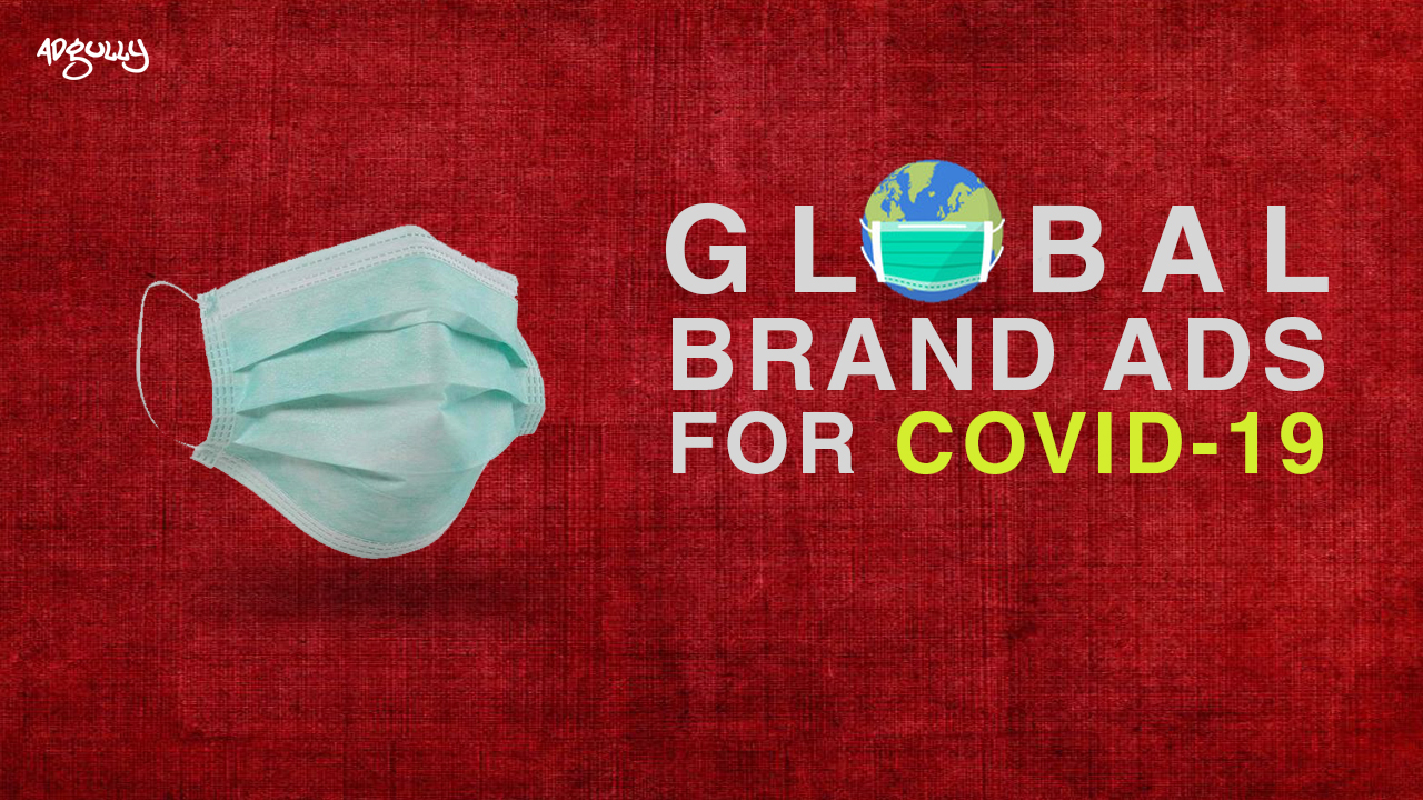 How Global Brands Are Adapting Their Ad Strategy In Times Of Covid 19