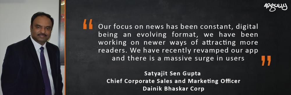 Satyajit Sen Gupta Chief Corporate Sales and Marketing Officer, Dainik Bhaskar Corp