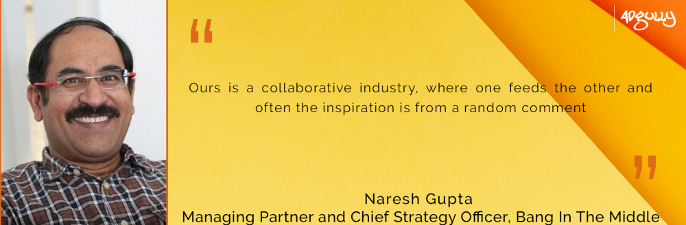 Naresh Gupta, Managing Partner and Chief Strategy Officer, Bang In The Middle