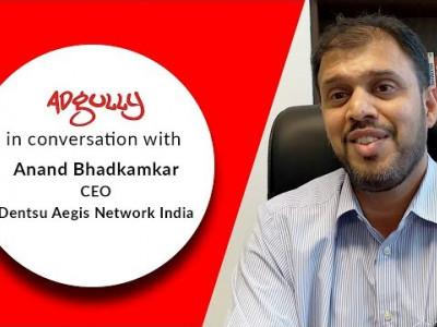 Anand Bhadkamkar - CEO - Dentsu Aegis Network India