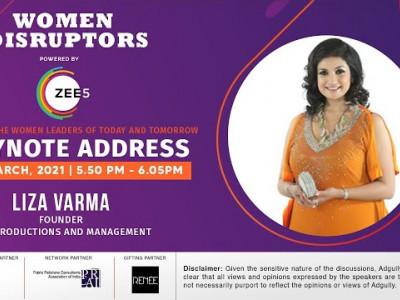 Women Disruptors 2021| Keynote Address | Liza Varma, Founder, Liza Productions and Management
